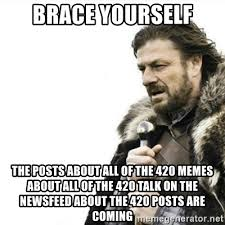 Brace Yourself Meme Maker - brace yourself the posts about all of the 420 memes about all of