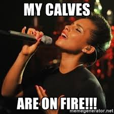 Calves Meme - my calves are on fire good guy alicia keys meme generator