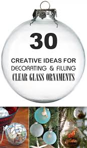 creative ideas for decorating and filling clear glass ornaments