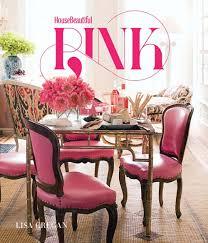 House Beautiful Com by House Beautiful Pink Lisa Cregan House Beautiful 9781618371850