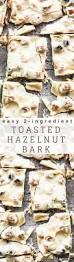 easy 2 ingredient toasted hazelnut bark the view from great island