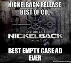 Cd Meme - nickelback release best of cd best empty case ad ever make a meme