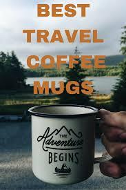 best travel coffee mugs u2013 rtw travel guide