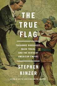 buy the true flag theodore roosevelt mark twain and the birth