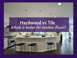 Tile For Kitchen Floor by Kitchen Floors Is Hardwood Flooring Or Tile Better