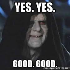 Yes Yes Yes Meme - yes yes good good emperor palpatine good good meme generator