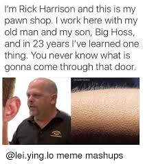 Pawn Shop Meme - i m rick harrison and this is my pawn shop work here with my old man