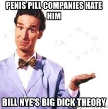 Big Penis Memes - penis pill companies hate him bill nye s big dick theory bill