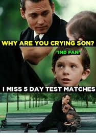 Why Are You Crying Meme - why are you crying son ind fan i miss 5 day test matches crying