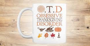 thanksgiving mug thanksgiving 2017 d t obsessive thanksgiving disorder products