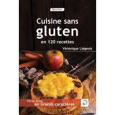 recettes cuisine sans gluten cuisine sans gluten en 120 recettes edition en gros caractères