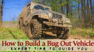 jeep grand build your own expert tips to select and build the bug out vehicle