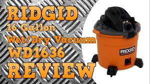 ridgid home depot wet dry vac black friday ridgid 16 gallon 5 0 hp wet dry vacuum wd1636 review youtube