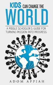 kids can change the world a middle schooler u0027s guide for turning