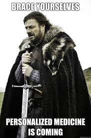 Personalized Memes - brace yourselves personalized medicine is coming brace yourself