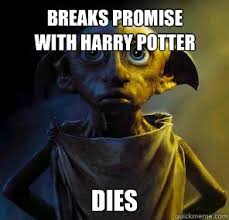 Harry Potter House Meme - breaks promise with harry potter dies disgruntled house elf