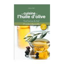 cuisiner à l huile d olive livre cuisine à l huile d olive boutique moins chere com