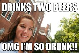 Drunk College Student Meme - drinks two beers omg i m so drunk college freshmen girl