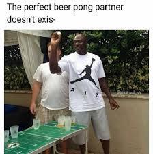 Beer Pong Meme - dopl3r com memes the perfect beer pong partner doesnt exis