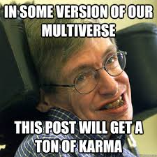 Ton Meme - in some version of our multiverse this post will get a ton of karma