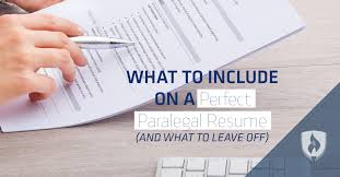 what to include on a perfect paralegal resume and what to leave off