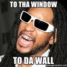 To The Window To The Wall Meme - to tha window to da wall lil jon meme meme generator