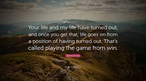life goes on wallpapers werner erhard quote u201cyour life and my life have turned out and
