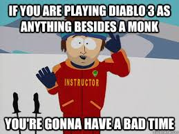 Diablo 3 Memes - if you are playing diablo 3 as anything besides a monk you re