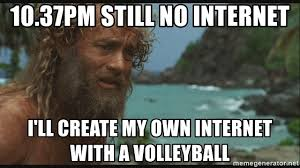 How Do I Create My Own Meme - 10 37pm still no internet i ll create my own internet with a