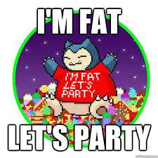 Snorlax Meme - i m fat let s party party snorlax quickmeme