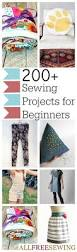 200 diy sewing projects for beginners by the minute sewing projects transform your life with quick sewing projects that are easy to make from clothing patterns to sewn accessories and home decor