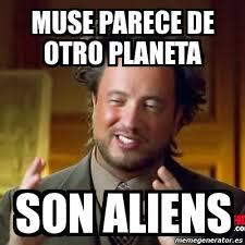 Muse Meme - meme ancient aliens muse parece de otro planeta son aliens 400151