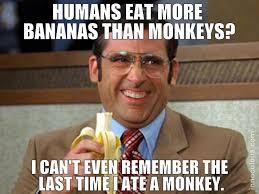Humans Meme - who eats more bananas humans or monkeys innoculous com