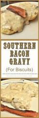 southern bacon gravy for biscuits the grateful cooks