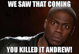 Andrew Meme - we saw that coming you killed it andrew meme kevin hart the
