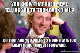 Meme Time - you know that cher meme telling you to turn back time do that