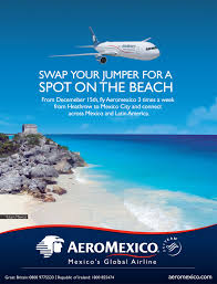 Press Advertising Aeromexico Multi Format Aeromexico Hopes To Fly High With Caign By Media Agency
