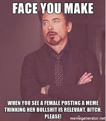 Bitch Please Meme Generator - face you make when you see a female posting a meme thinking her