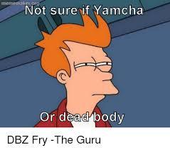 Meme Maker Fry - meme maker org not sure if yamcha or dead body dbz fry the guru