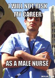 Nurse Meme Generator - nurse meme generator i will not risk my career as a male nur