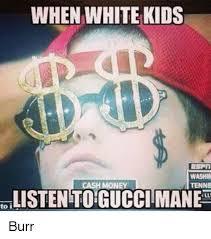 Cash Money Meme - when white kids washin cash money tenne elistentoiguccitmanet burr