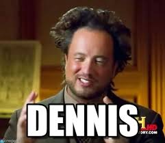 Dennis Meme - dennis ancient aliens meme on memegen