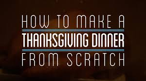 how to make a thanksgiving dinner from scratch
