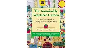 the sustainable vegetable garden a backyard guide to healthy soil