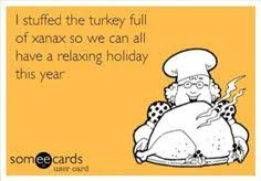 i stuffed the turkey with xanax one can only definitely not