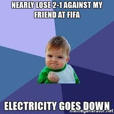 Electricity Meme - nearly lose 2 1 against my friend at fifa electricity goes down