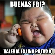 Valeria Meme - buenas fbi valeria es una puta xd fat chinese kid meme generator