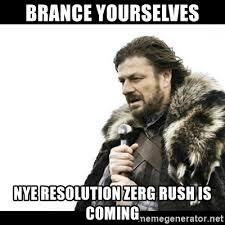 Zerg Rush Meme - brance yourselves nye resolution zerg rush is coming winter is