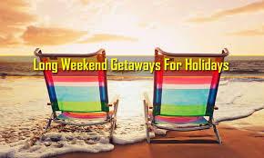 weekend getaways for holidays waytoindia