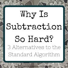 why is subtraction so hard the elementary math consultant